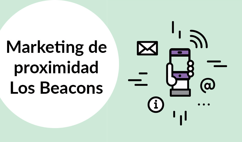 Maketing de proximidad: la tecnología Beacon |