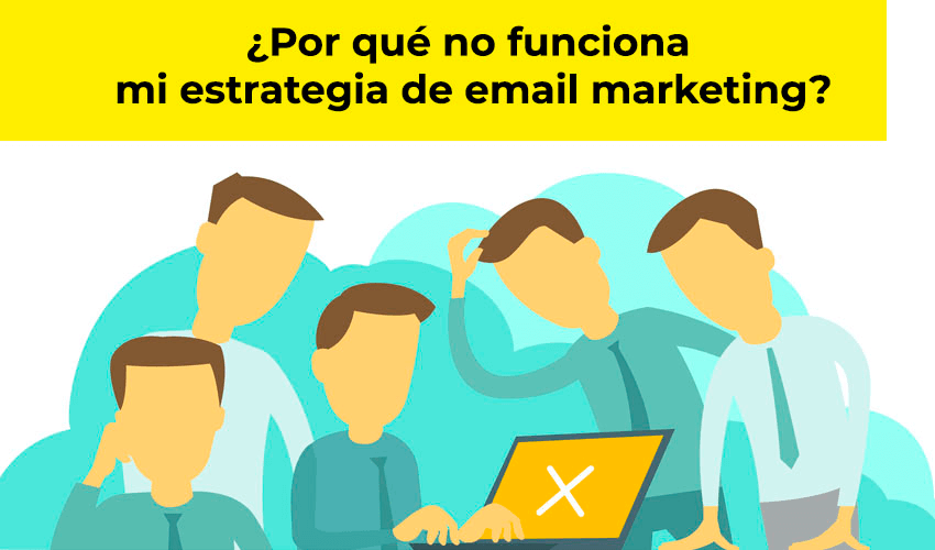 ¿Por qué falla mi estrategia de email marketing? |
